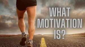 What Motivation is and Concept of Motivation