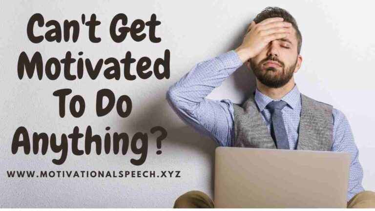 Can't Get Motivated To Do Anything? Top 12 Motivational Speech