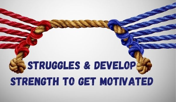 Struggles & Develop Strength to Get Motivated