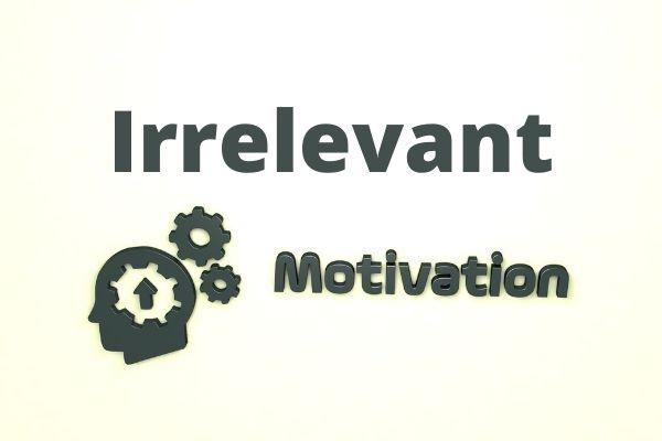 Having Irrelevant Motivation - why motivation doesn't last