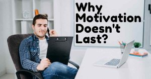 Top 5 Best Reasons Why Motivation Doesn't Last & Its Solution