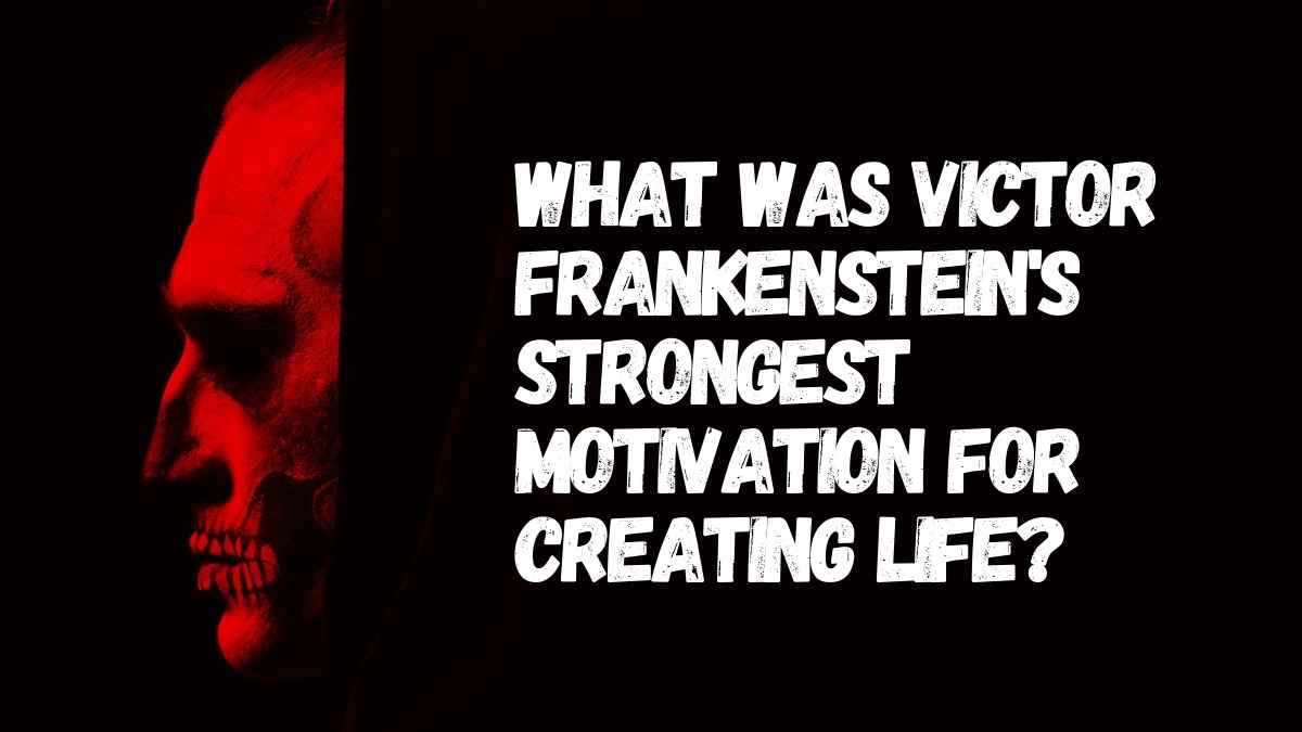 What Was Victor Frankenstein's Strongest Motivation For Creating Life?