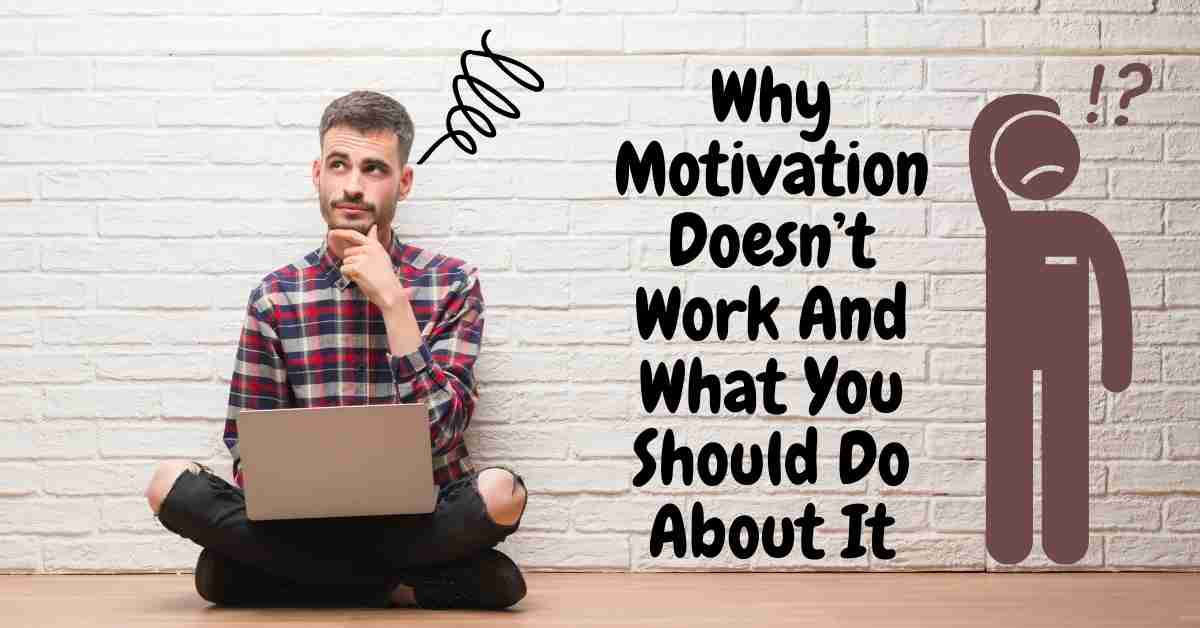Why Motivation Doesn't Work And What You Should Do About It