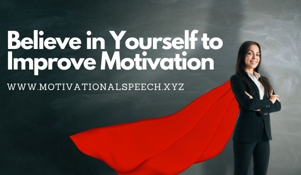 Believe in Yourself for How to Improve Motivation