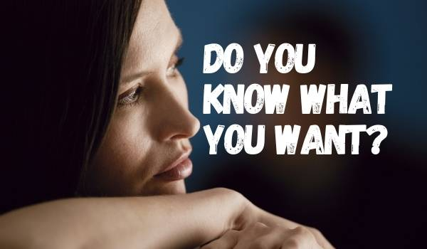 Do you know what you want? - why can't i get motivated to do anything