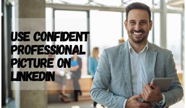 Use Confident Professional Picture on linkedin profile tips