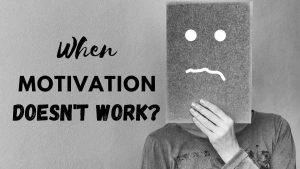When Motivation does not work?