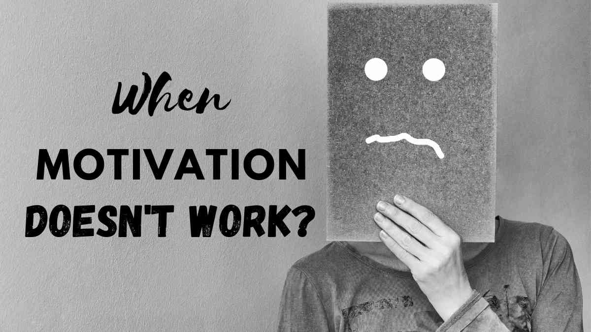 When Motivation does not work