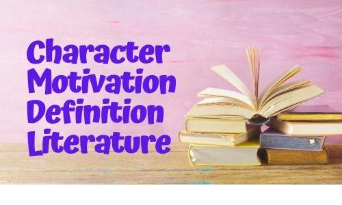 Character Motivation Definition Literature
