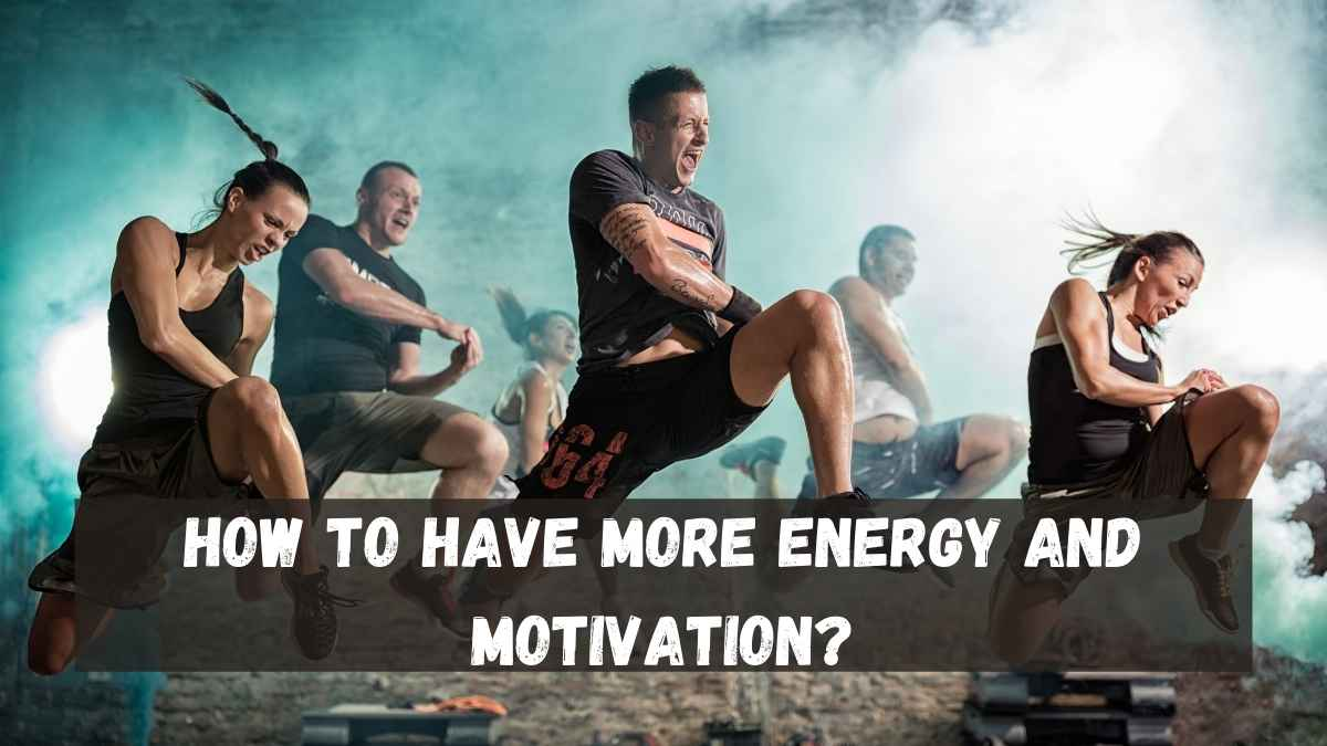 How To Have More Energy And Motivation?