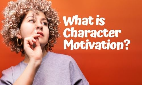 What is Character Motivation?