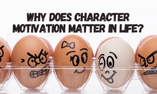 Why Does Character Motivation Matter in Life?