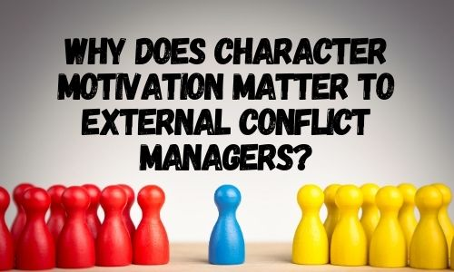 Why Does Character Motivation Matter to External Conflict Managers?