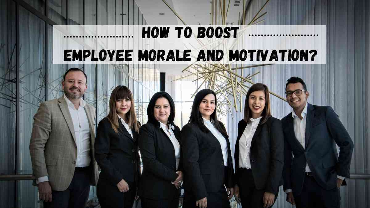How To Boost Employee Morale and Motivation