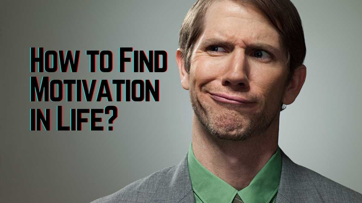How to Find Motivation in Life?