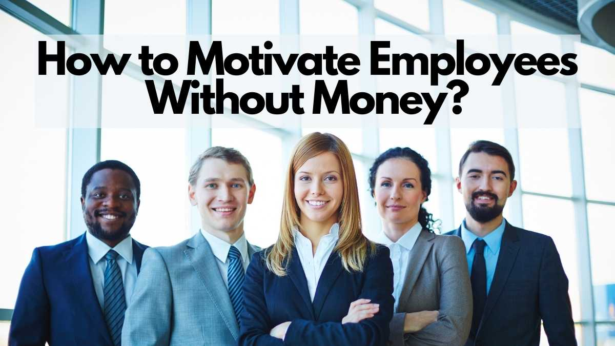 How to Motivate Employees Without Money?