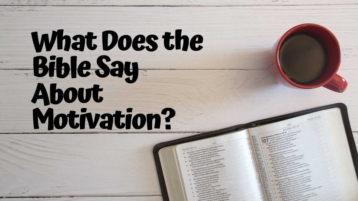What Does the Bible Say About Motivation?