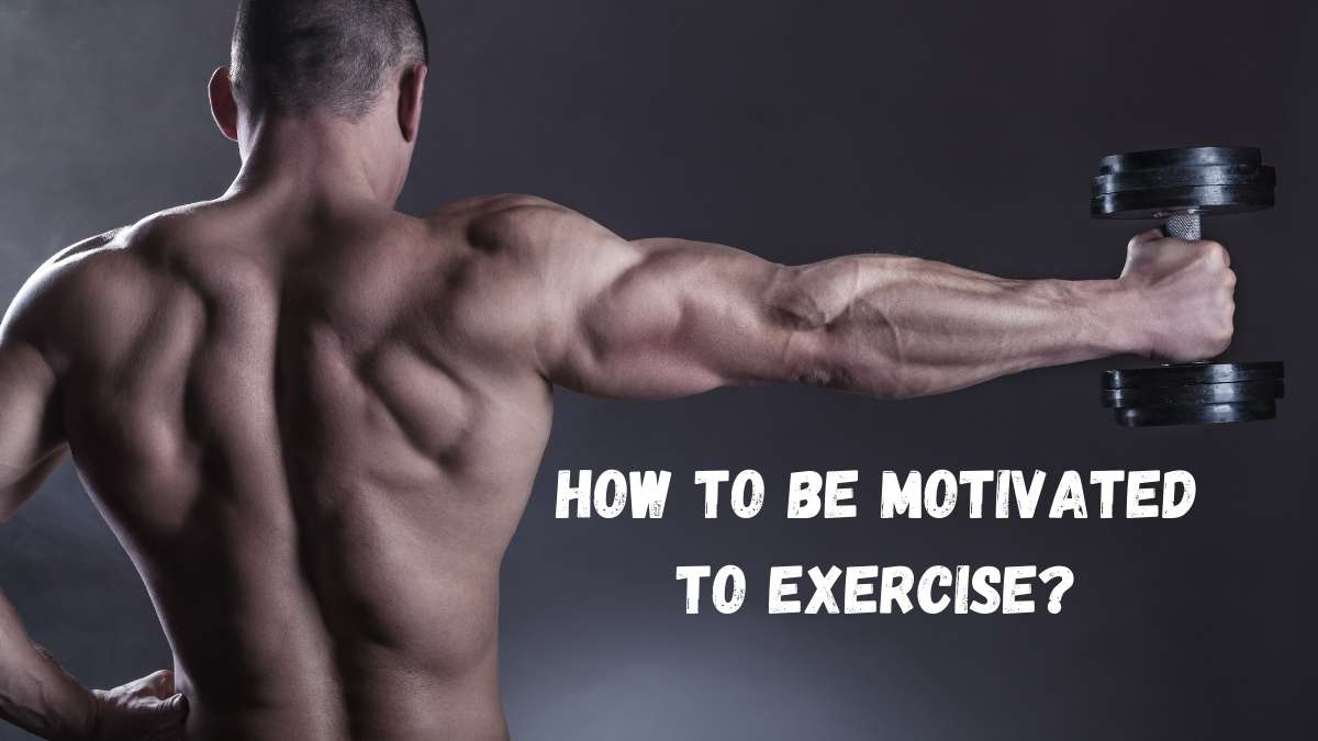 How to Be Motivated to Exercise?