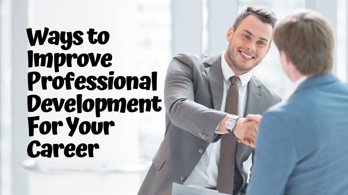 Ways to Improve Professional Development For Your Career