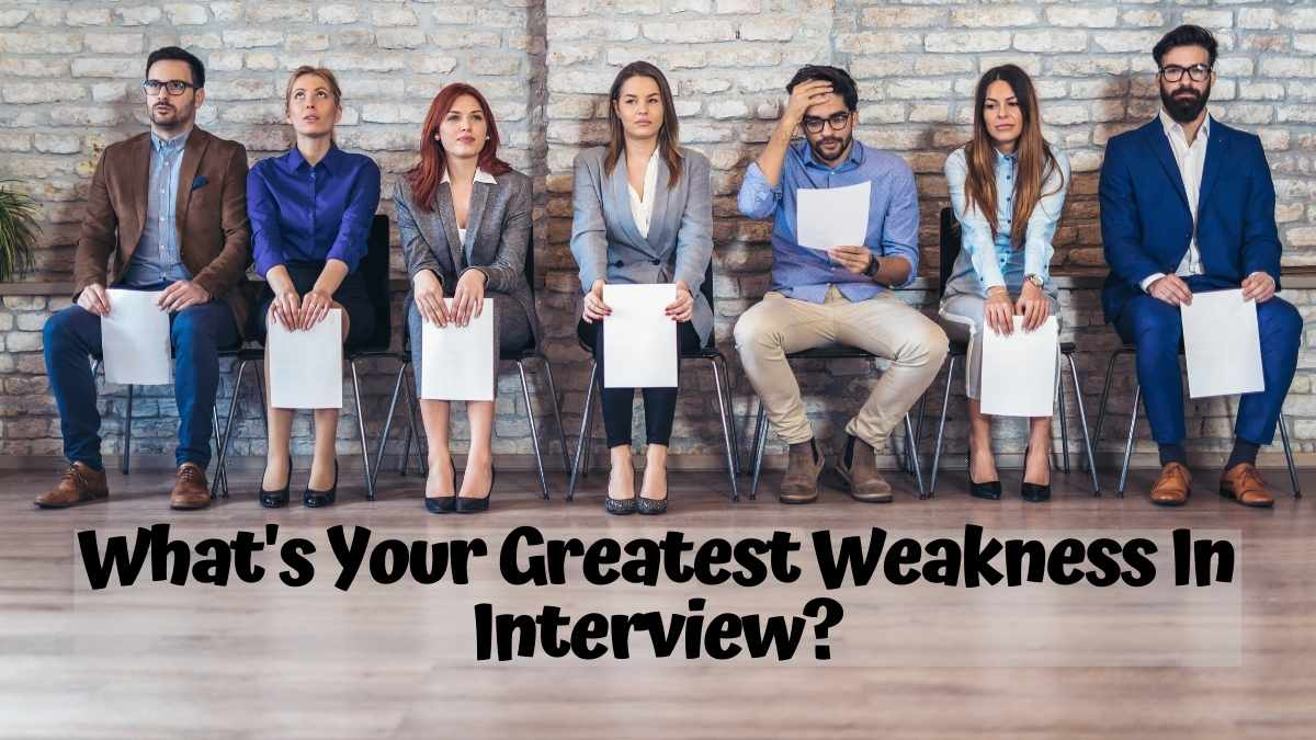 What's Your Greatest Weakness In Interview?