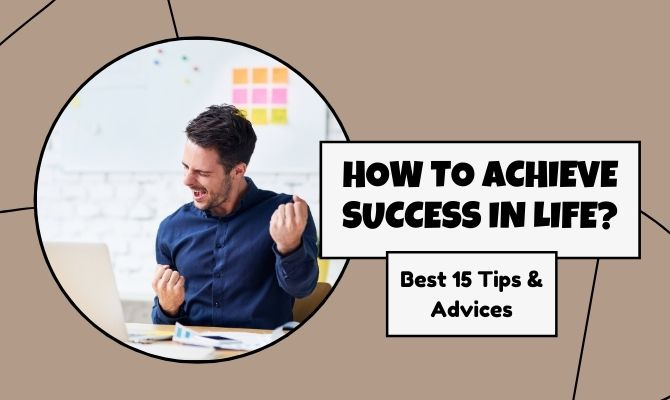 Best 15 Tips On How To Achieve Success In Life