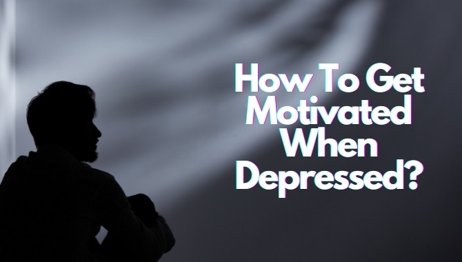 How To Get Motivated When Depressed?