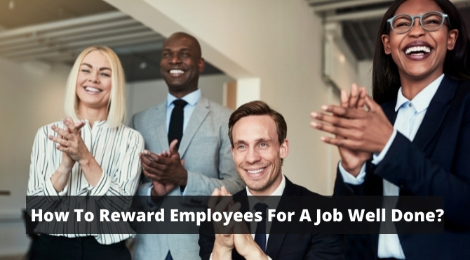 How To Reward Employees For A Job Well Done?