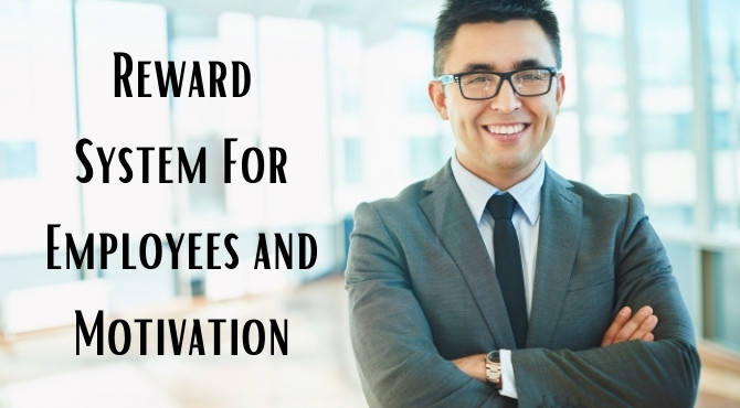 Reward System For Employees and Motivation